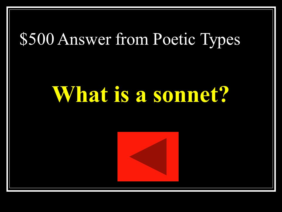 $500 Question from Poetic Types Fourteen line lyric poem that is usually written in iambic pentameter and that has one of several rhyme schemes.