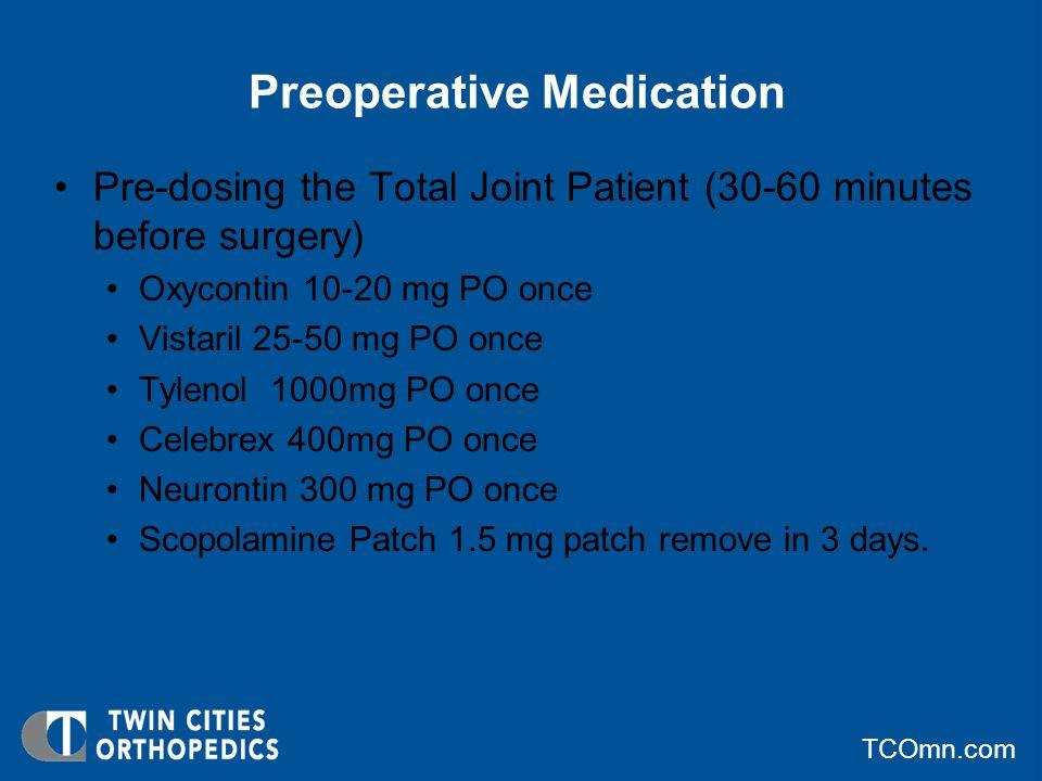 TCOmn.com Intraoperative Medication Peripheral Nerve Blocks Dexamethasone 10 mg IV Tranexamic Acid 1 g at time of induction Acetaminophen 1000mg IV