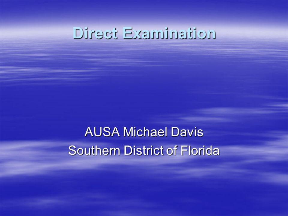 Direct Examination AUSA Michael Davis Southern District of Florida