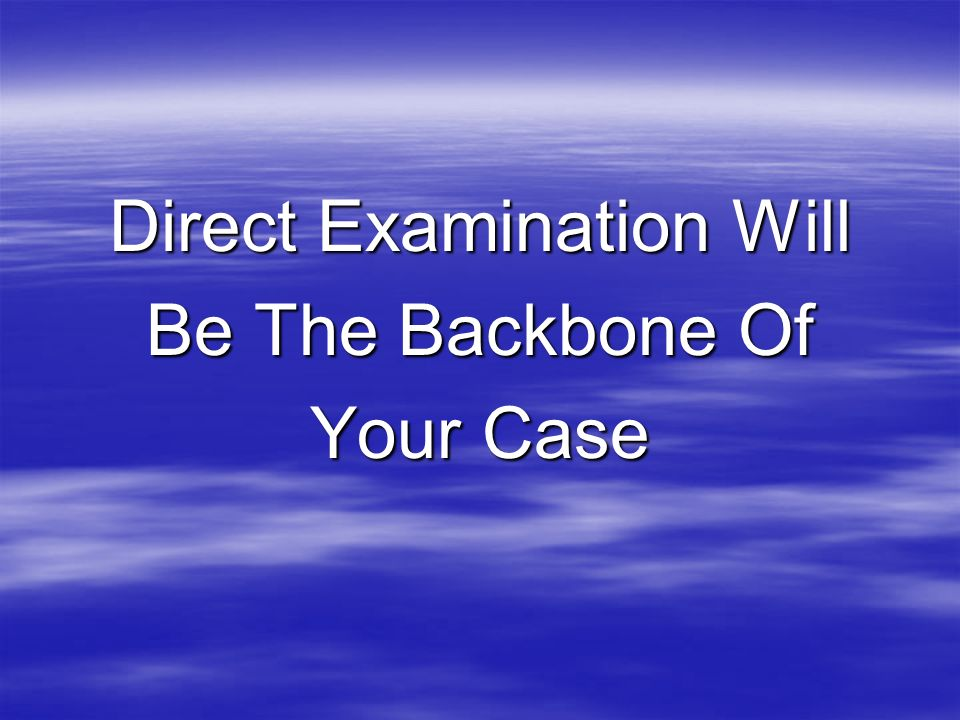 Direct Examination Will Be The Backbone Of Your Case