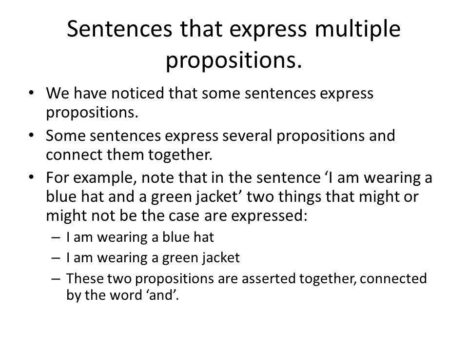 Sentences that express multiple propositions. We have noticed that some sentences express propositions. Some sentences express several propositions an