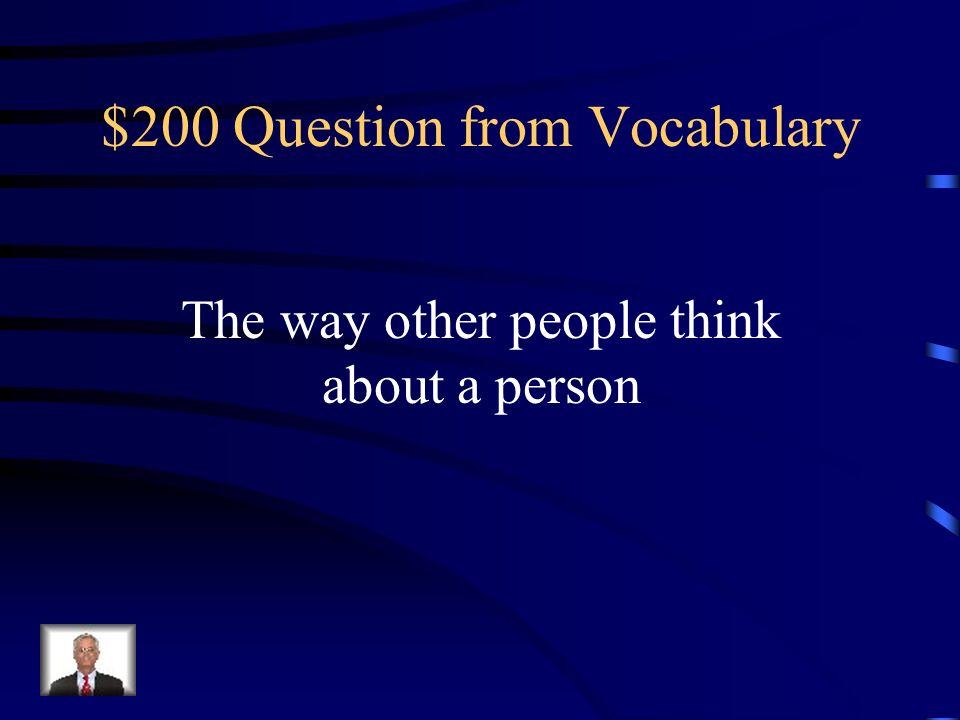 $200 Question from Vocabulary The way other people think about a person