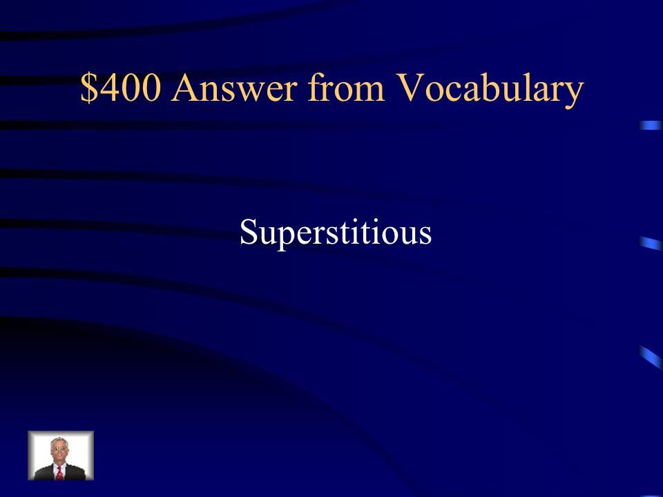$400 Answer from Vocabulary Superstitious