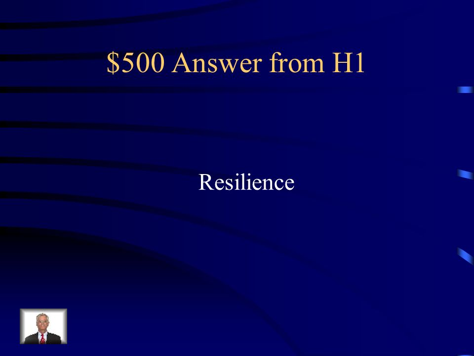 $500 Question from H1 The ability to bounce back from disappointment.