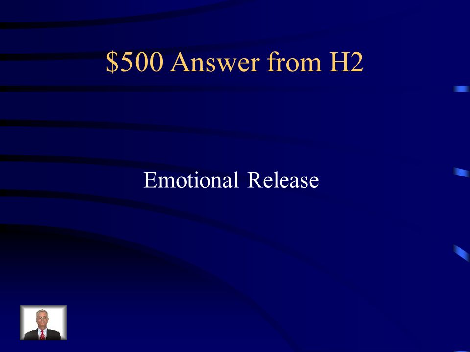 $500 Question from H2 Crying or laughing are a form of what