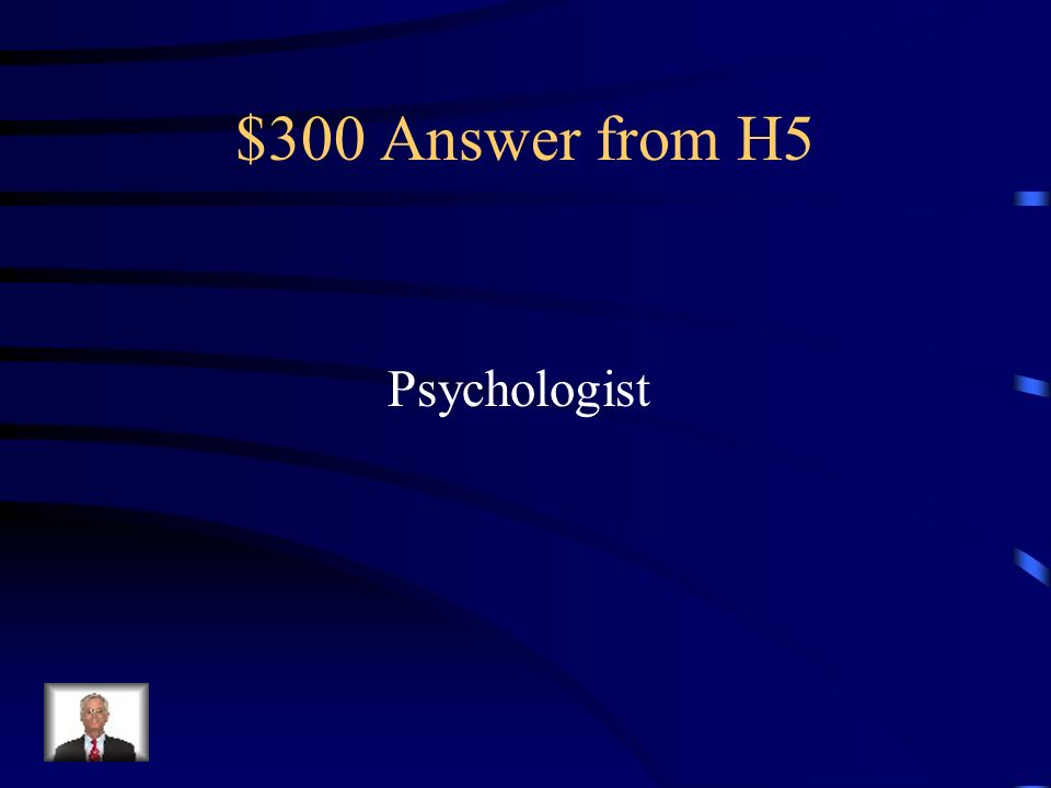 $300 Question from H5 A mental health professional who is trained and licensed by the state to perform therapy.