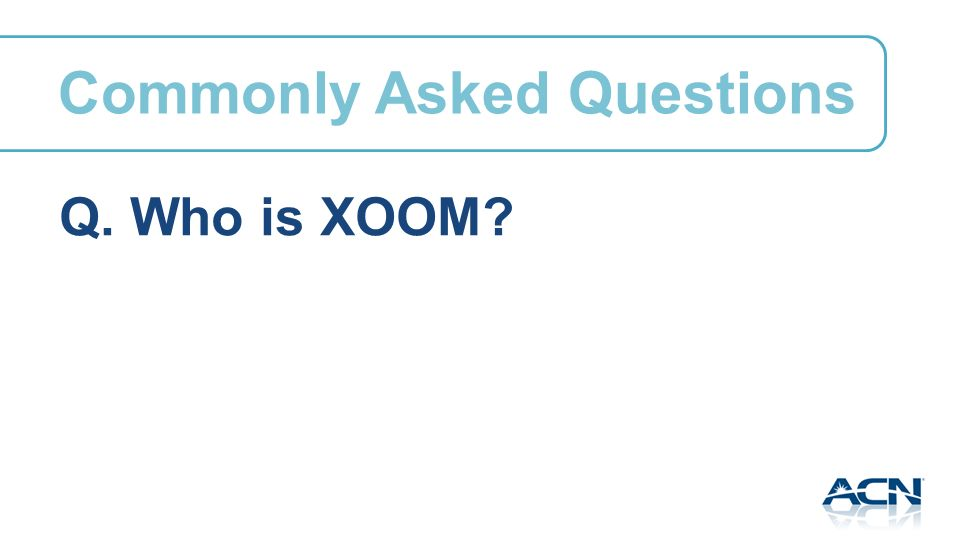 Q. Who is XOOM Commonly Asked Questions