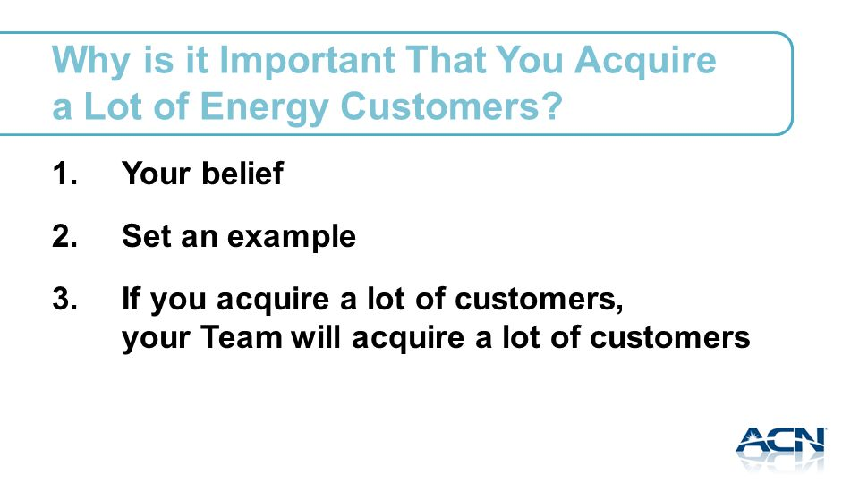 Why is it Important That You Acquire a Lot of Energy Customers.