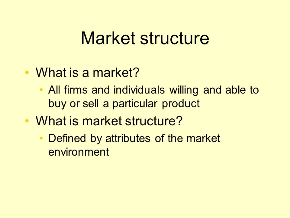 Market structure: Objectives Students should be able to Differentiate among the four archetypal market structures Distinguish between price takers and price searchers