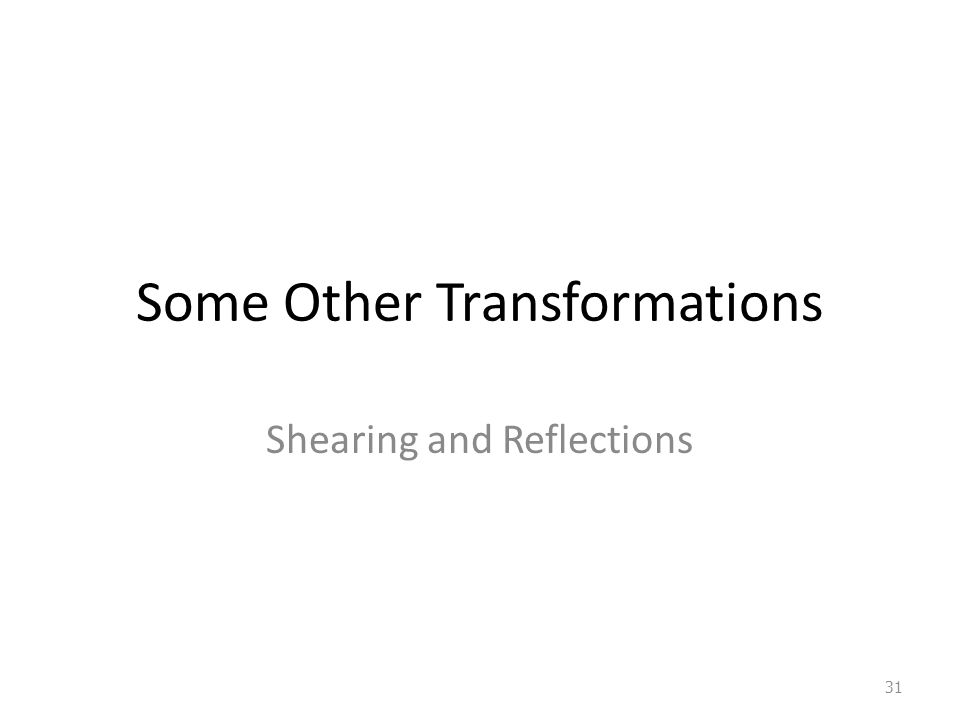 Some Other Transformations Shearing and Reflections 31