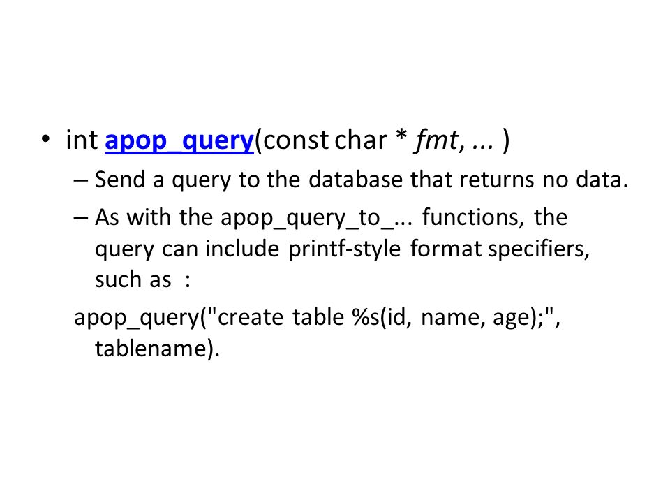 int apop_query(const char * fmt,... )apop_query – Send a query to the database that returns no data. – As with the apop_query_to_... functions, the qu