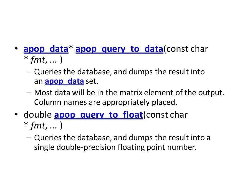 apop_data* apop_query_to_data(const char * fmt,... ) apop_dataapop_query_to_data – Queries the database, and dumps the result into an apop_data set.ap