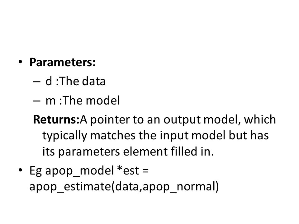 Parameters: – d :The data – m :The model Returns:A pointer to an output model, which typically matches the input model but has its parameters element