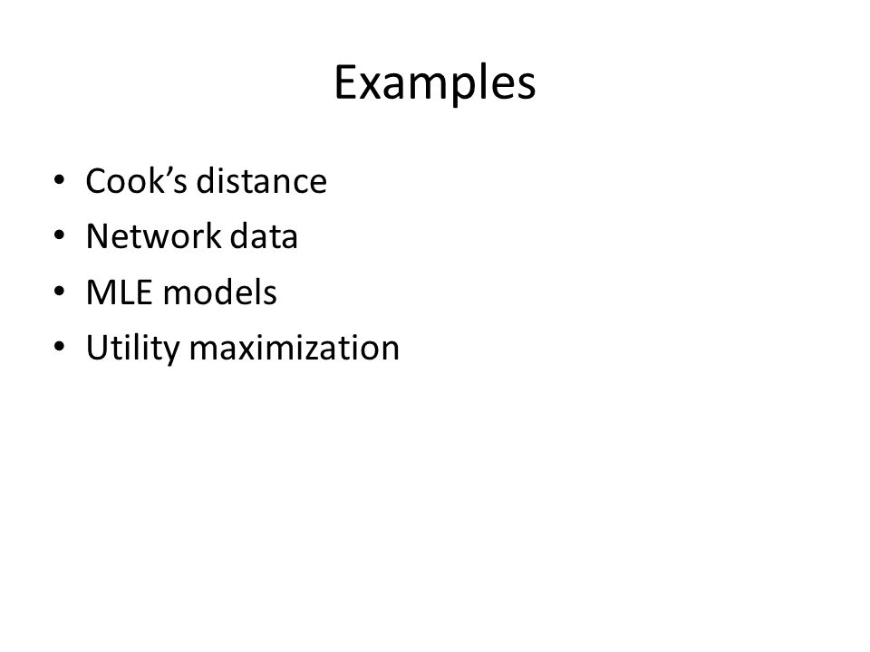 Examples Cooks distance Network data MLE models Utility maximization