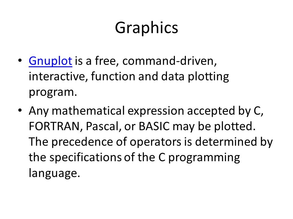 Graphics Gnuplot is a free, command-driven, interactive, function and data plotting program. Gnuplot Any mathematical expression accepted by C, FORTRA
