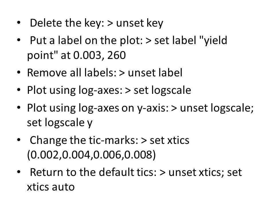 Delete the key: > unset key Put a label on the plot: > set label