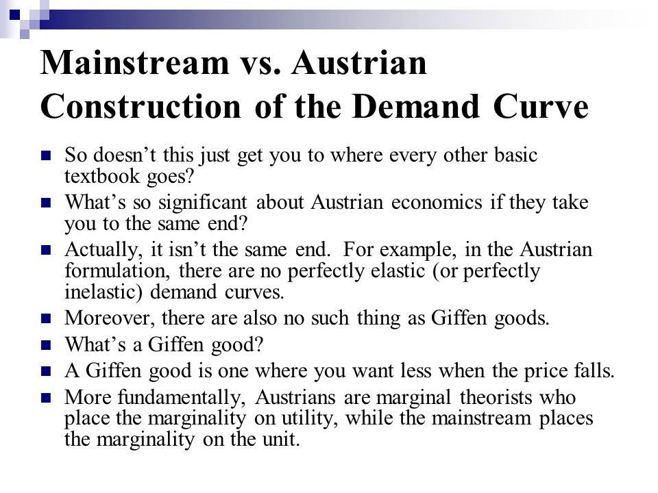 Mainstream vs. Austrian Construction of the Demand Curve So doesnt this just get you to where every other basic textbook goes? Whats so significant ab