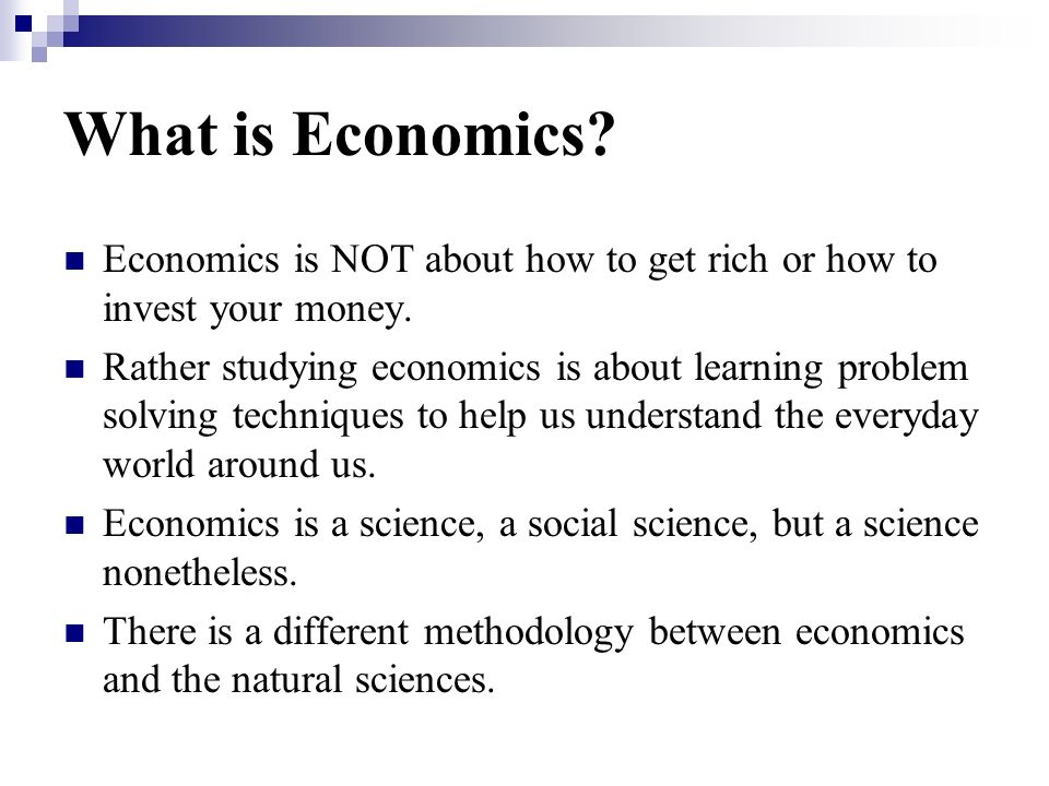Economic Methodology Scientific Method: Observe data/event Recognize correlations Speculate Causation (Construct a Theory) Create a Hypothesis (Yes/No) TestControlled Experiment Revise Theory Austrian Economics is different.