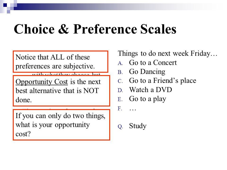 Choice & Preference Scales How do individuals choose? We are not really concerned with what they choose, but we do know some things about how people c