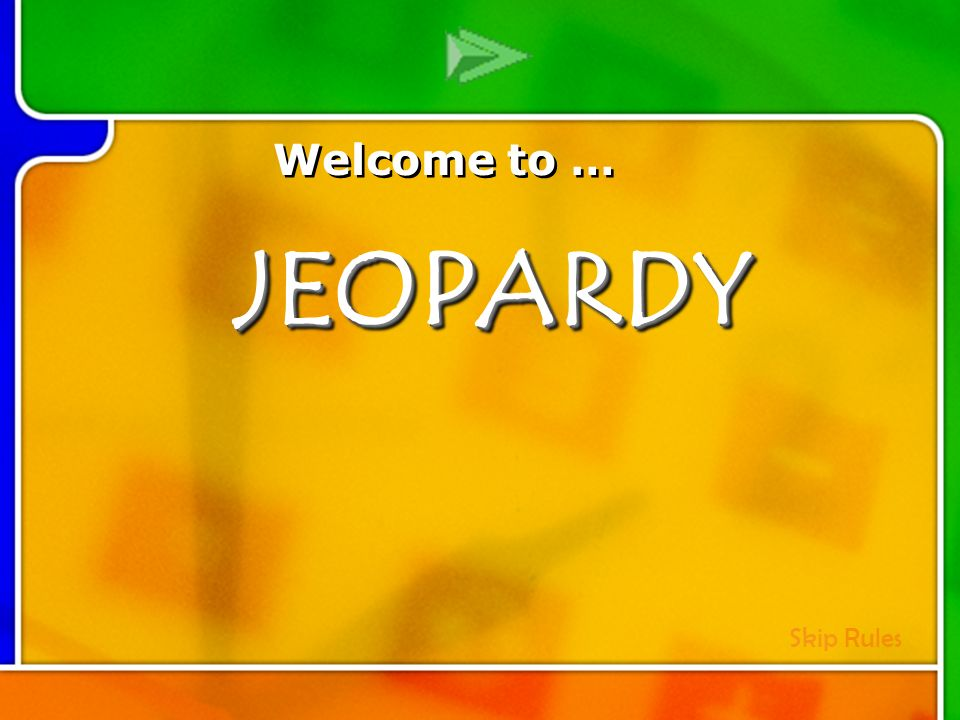 Multi- Q Introd uction Welcome to … Skip RulesJEOPARDYJEOPARDY