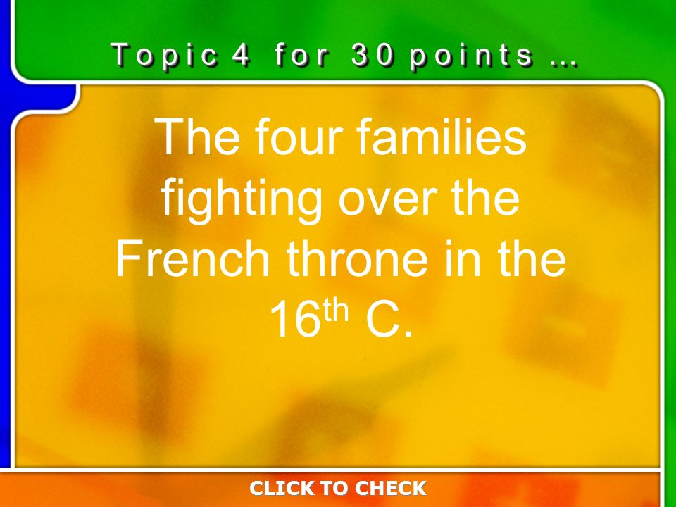 4:304:30 The four families fighting over the French throne in the 16 th C.