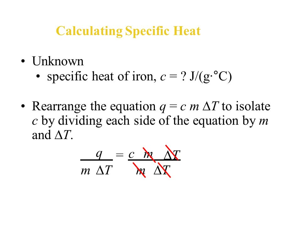 You are given the mass of the sample, the initial and final temperatures, and the quantity of heat released. Calculating Specific Heat The specific he