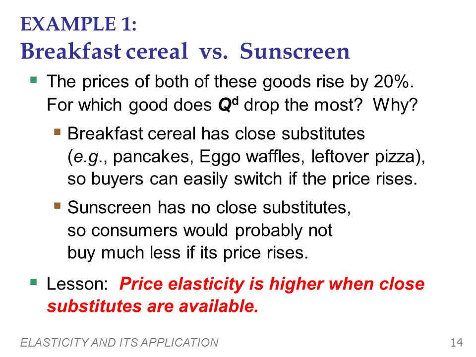ELASTICITY AND ITS APPLICATION 13 What determines price elasticity? To learn the determinants of price elasticity, we look at a series of examples. Ea