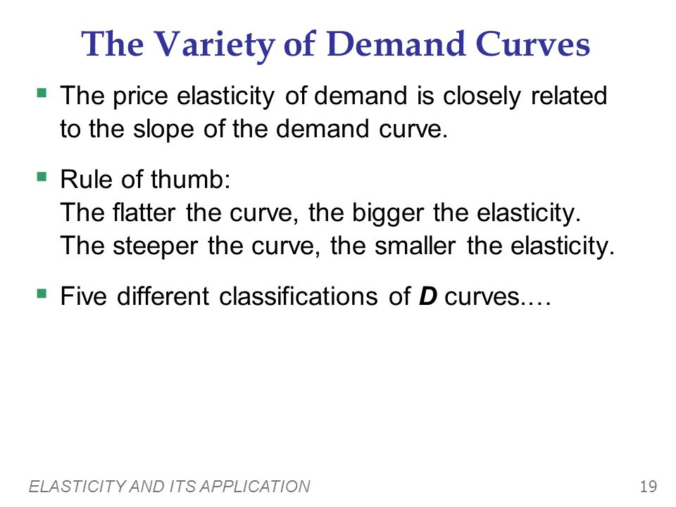 ELASTICITY AND ITS APPLICATION 18 The Determinants of Price Elasticity: A Summary The price elasticity of demand depends on: the extent to which close
