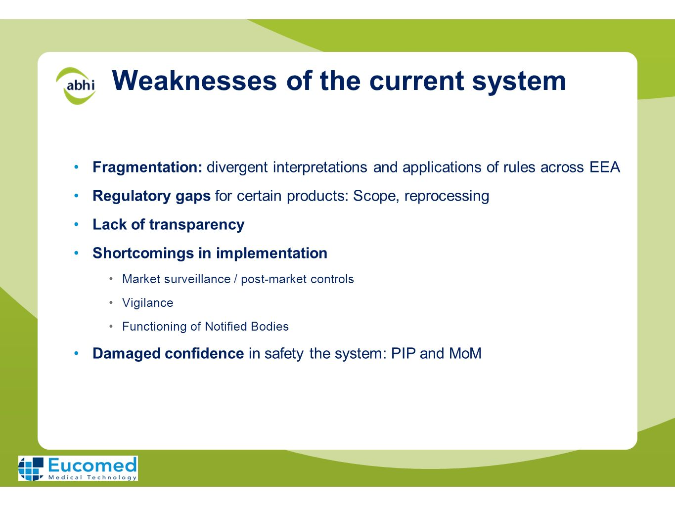Weaknesses of the current system Fragmentation: divergent interpretations and applications of rules across EEA Regulatory gaps for certain products: S