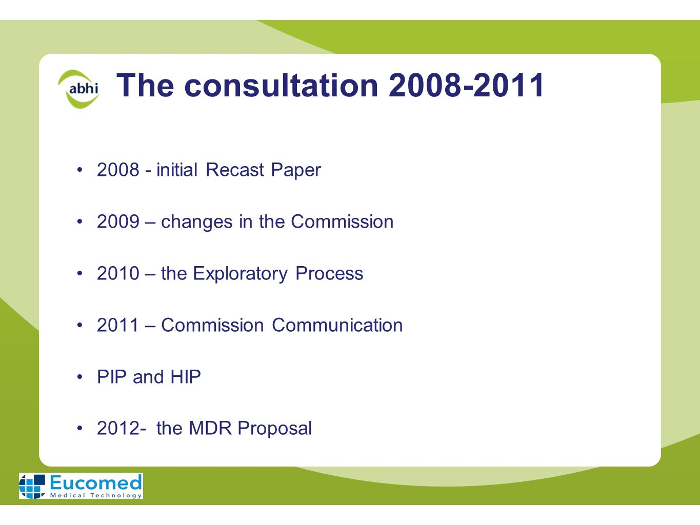 The consultation 2008-2011 2008 - initial Recast Paper 2009 – changes in the Commission 2010 – the Exploratory Process 2011 – Commission Communication