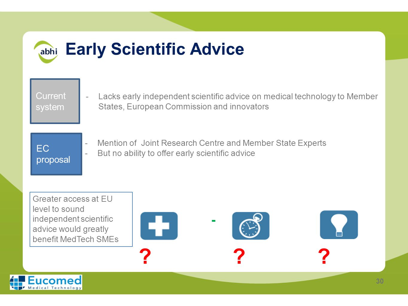 Early Scientific Advice 30 Current system -Lacks early independent scientific advice on medical technology to Member States, European Commission and i