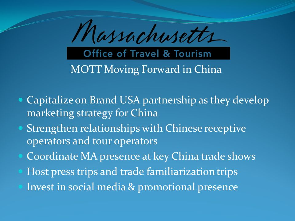 MOTT Moving Forward in China Capitalize on Brand USA partnership as they develop marketing strategy for China Strengthen relationships with Chinese re