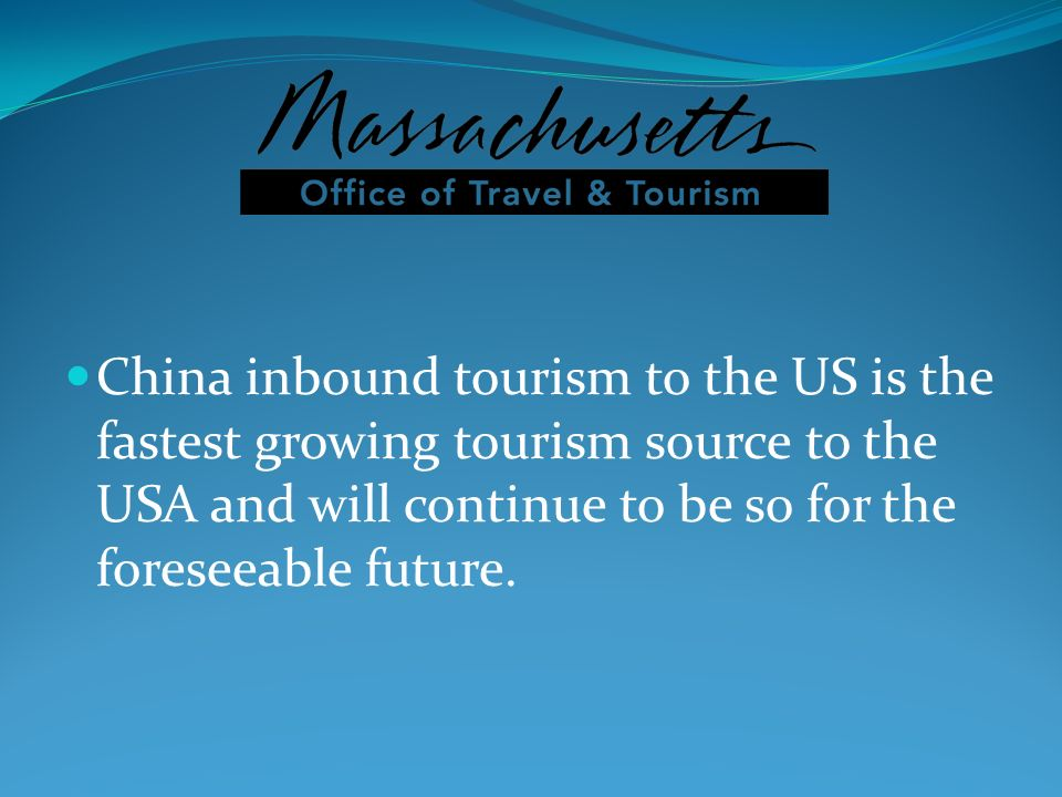 China inbound tourism to the US is the fastest growing tourism source to the USA and will continue to be so for the foreseeable future.