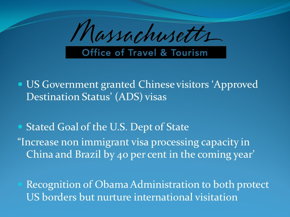US Government granted Chinese visitors Approved Destination Status (ADS) visas Stated Goal of the U.S. Dept of State Increase non immigrant visa proce