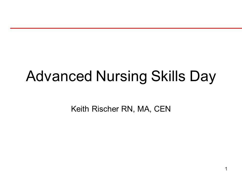 1 Advanced Nursing Skills Day Keith Rischer RN, MA, CEN