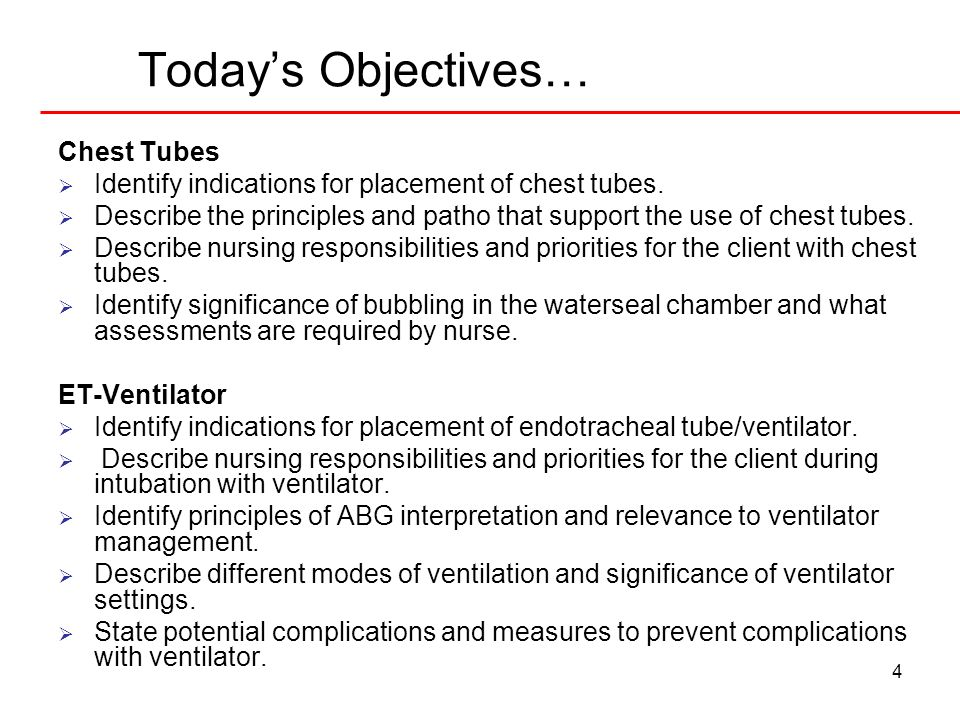 4 Todays Objectives… Chest Tubes Identify indications for placement of chest tubes. Describe the principles and patho that support the use of chest tu