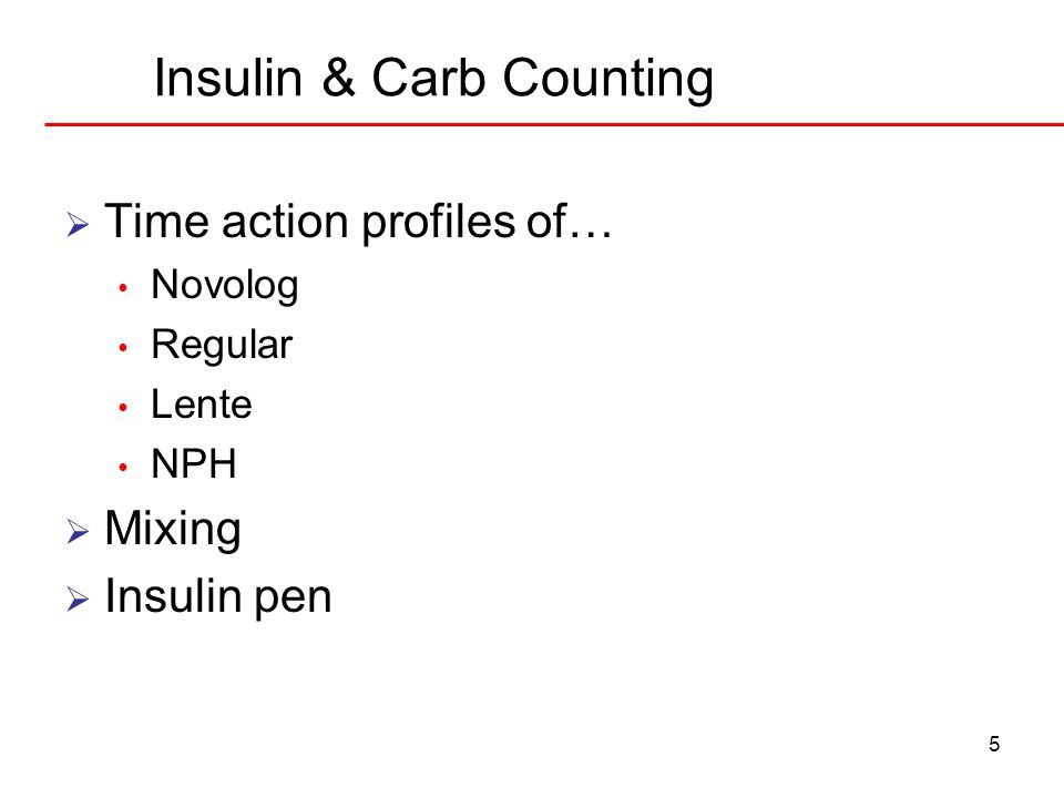 5 Insulin & Carb Counting Time action profiles of… Novolog Regular Lente NPH Mixing Insulin pen