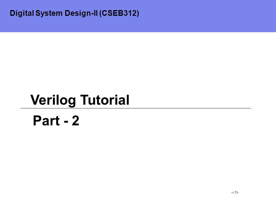 - Verilog Tutorial Part - 2 Digital System Design-II (CSEB312)