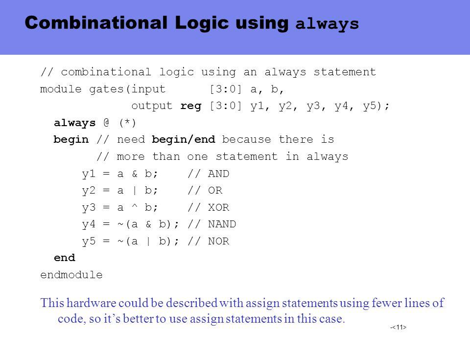 - Combinational Logic using always // combinational logic using an always statement module gates(input [3:0] a, b, output reg [3:0] y1, y2, y3, y4, y5