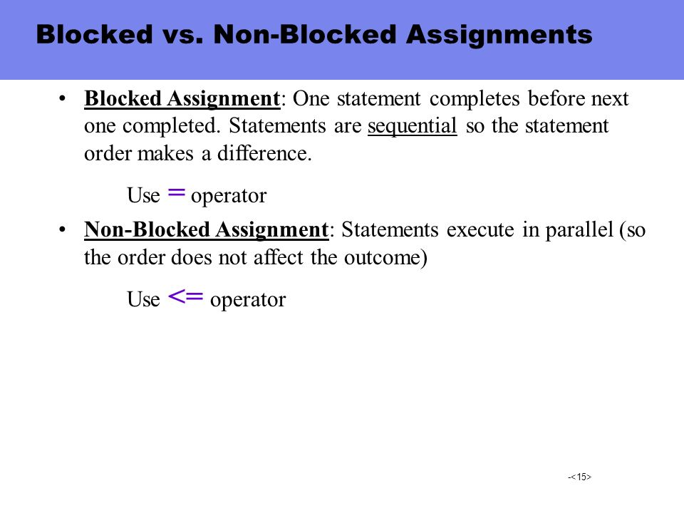 - Blocked vs. Non-Blocked Assignments Blocked Assignment: One statement completes before next one completed. Statements are sequential so the statemen