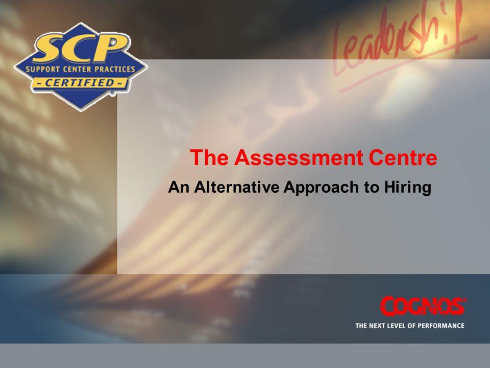 The Assessment Centre An Alternative Approach to Hiring