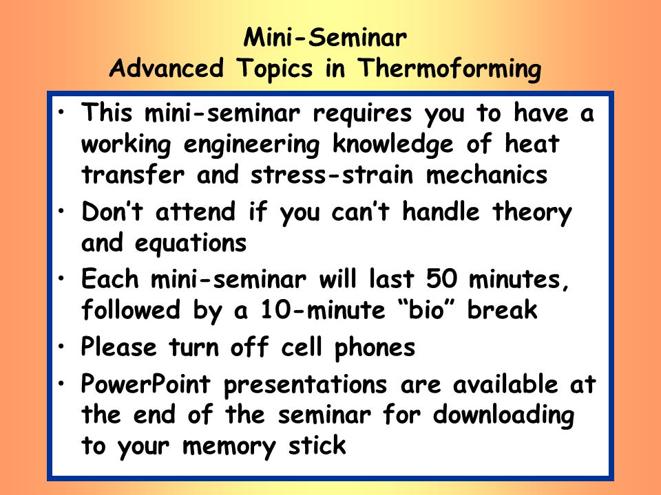 Mini-Seminar Advanced Topics in Thermoforming This mini-seminar requires you to have a working engineering knowledge of heat transfer and stress-strai