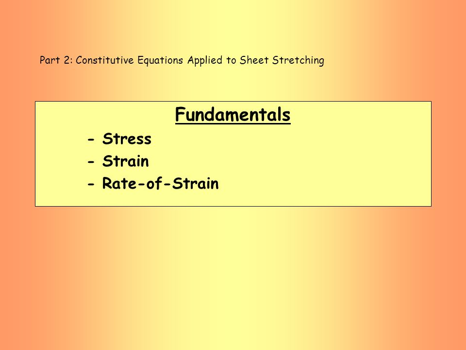 Part 2: Constitutive Equations Applied to Sheet Stretching Fundamentals - Stress - Strain - Rate-of-Strain