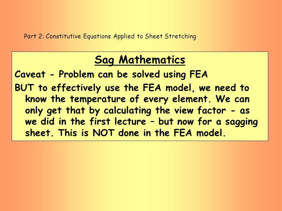 Part 2: Constitutive Equations Applied to Sheet Stretching Sag Mathematics Caveat - Problem can be solved using FEA BUT to effectively use the FEA mod