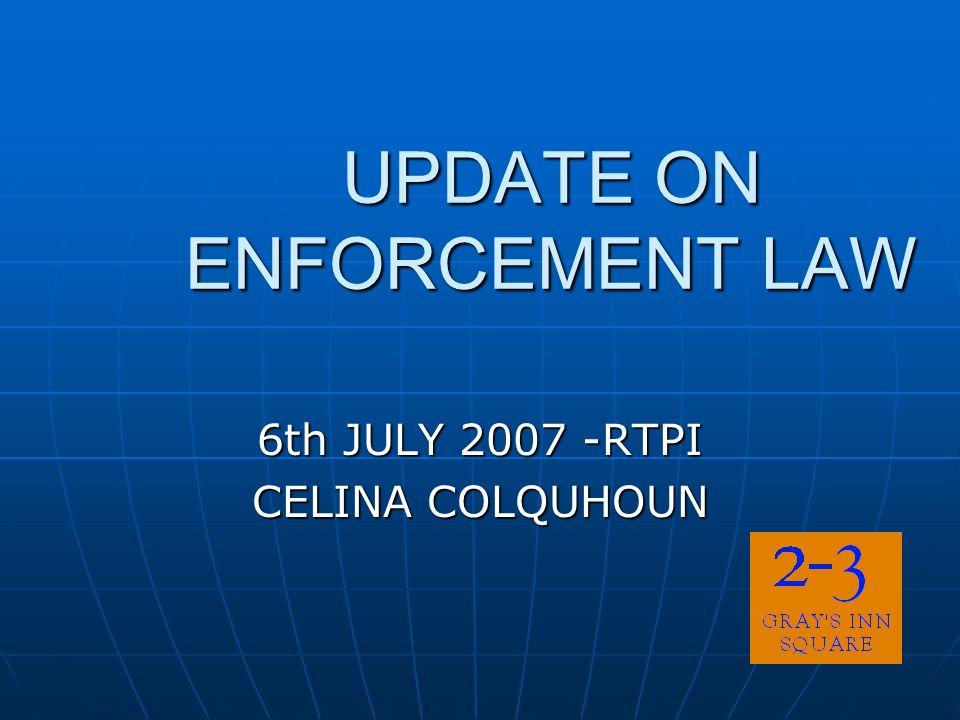UPDATE ON ENFORCEMENT LAW 6th JULY 2007 -RTPI CELINA COLQUHOUN