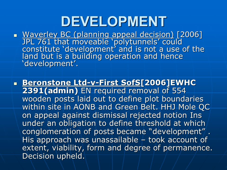 DEVELOPMENT Waverley BC (planning appeal decision) [2006] JPL 761 that moveable polytunnels could constitute development and is not a use of the land but is a building operation and hence development.