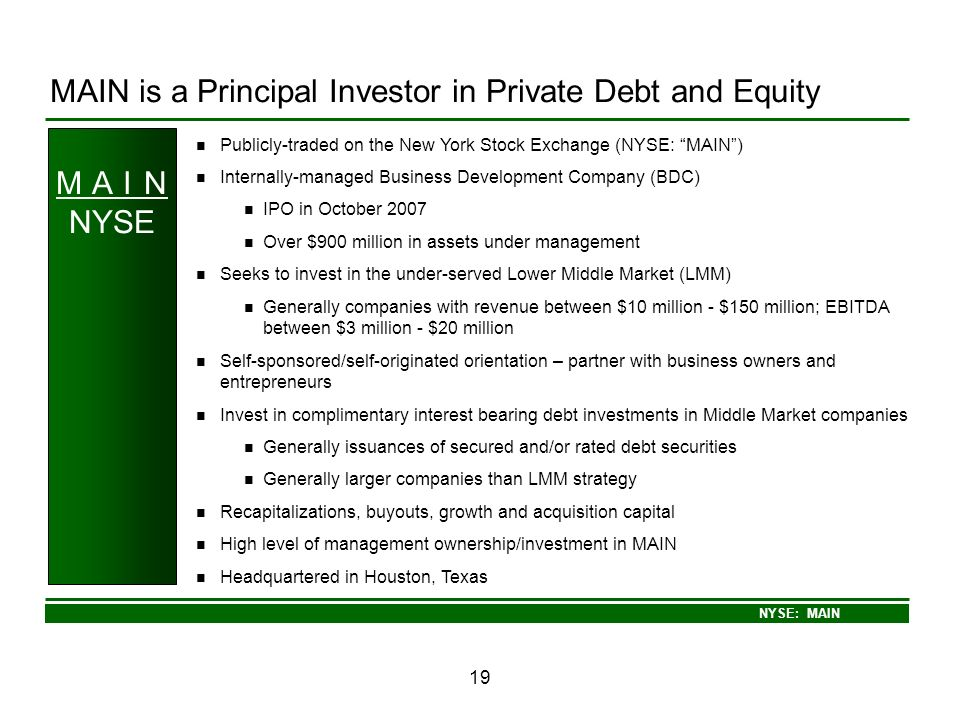 NYSE: MAIN 19 MAIN is a Principal Investor in Private Debt and Equity Publicly-traded on the New York Stock Exchange (NYSE: MAIN) Internally-managed B