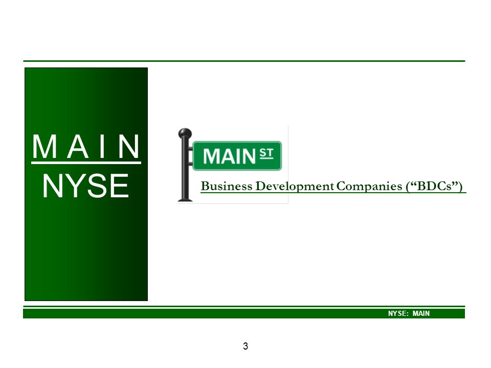 NYSE: MAIN 3 Business Development Companies (BDCs) M A I N NYSE