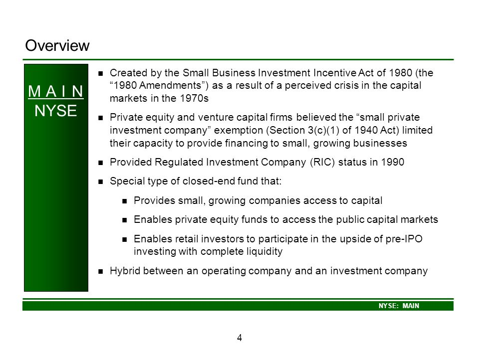 NYSE: MAIN 4 Overview M A I N NYSE Created by the Small Business Investment Incentive Act of 1980 (the 1980 Amendments) as a result of a perceived cri