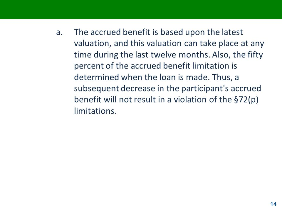 14 a.The accrued benefit is based upon the latest valuation, and this valuation can take place at any time during the last twelve months. Also, the fi